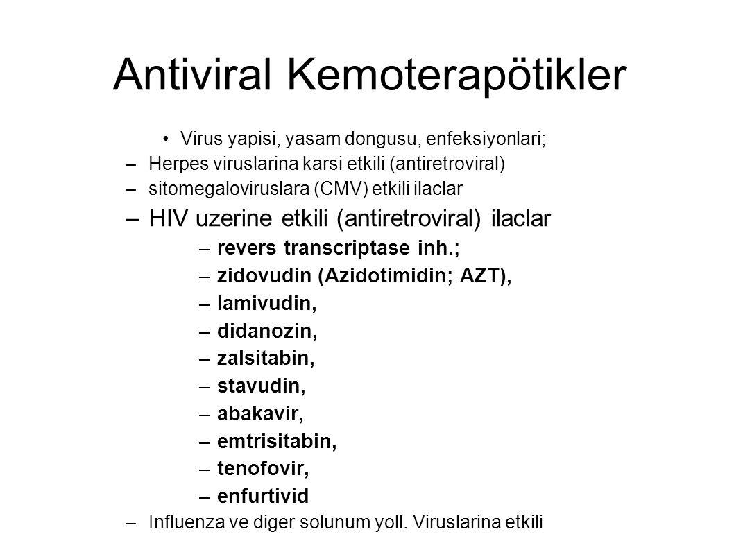 Antiviral Kemoterapötikler Virus yapisi, yasam dongusu, enfeksiyonlari; –Herpes viruslarina karsi etkili (antiretroviral) –sitomegaloviruslara (CMV) e