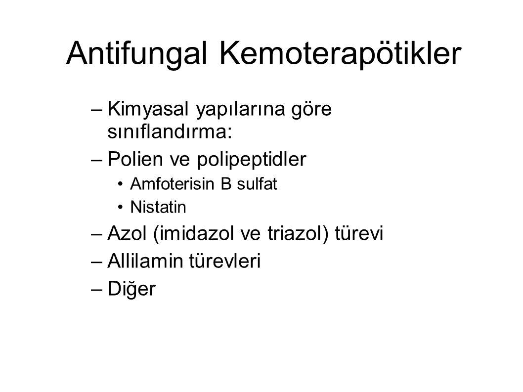 Antifungal Kemoterapötikler –Kimyasal yapılarına göre sınıflandırma: –Polien ve polipeptidler Amfoterisin B sulfat Nistatin –Azol (imidazol ve triazol