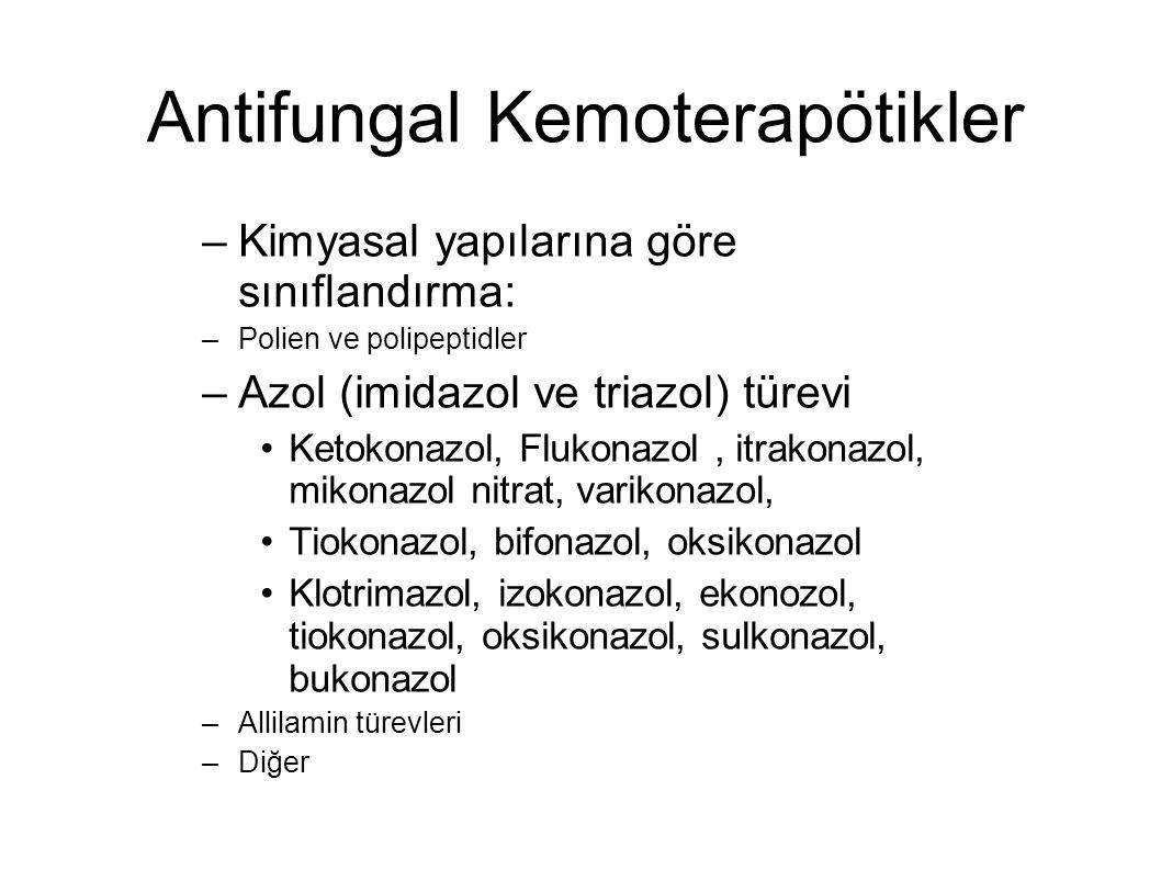 Antifungal Kemoterapötikler –Kimyasal yapılarına göre sınıflandırma: –Polien ve polipeptidler –Azol (imidazol ve triazol) türevi Ketokonazol, Flukonaz