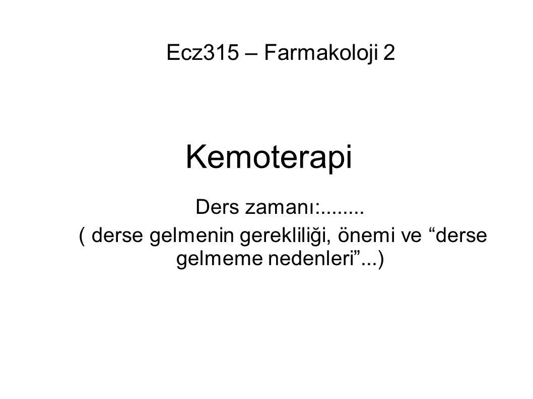 """Kemoterapi Ders zamanı:........ ( derse gelmenin gerekliliği, önemi ve """"derse gelmeme nedenleri""""...) Ecz315 – Farmakoloji 2"""