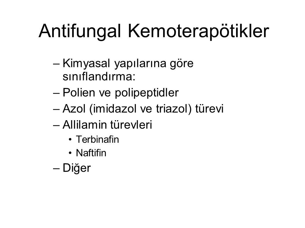 Antifungal Kemoterapötikler –Kimyasal yapılarına göre sınıflandırma: –Polien ve polipeptidler –Azol (imidazol ve triazol) türevi –Allilamin türevleri