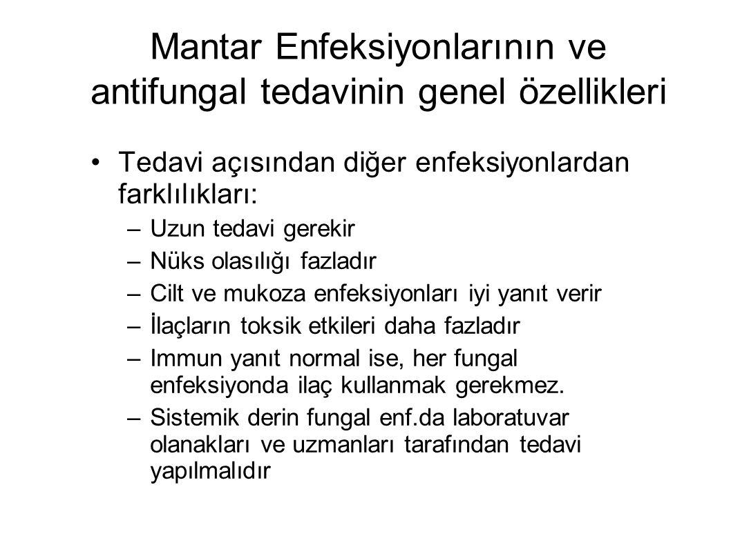 Mantar Enfeksiyonlarının ve antifungal tedavinin genel özellikleri Tedavi açısından diğer enfeksiyonlardan farklılıkları: –Uzun tedavi gerekir –Nüks o