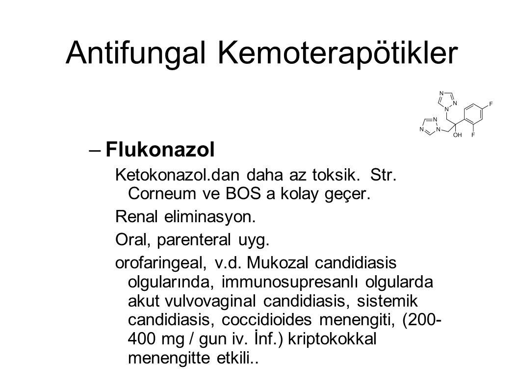 Antifungal Kemoterapötikler –Flukonazol Ketokonazol.dan daha az toksik. Str. Corneum ve BOS a kolay geçer. Renal eliminasyon. Oral, parenteral uyg. or