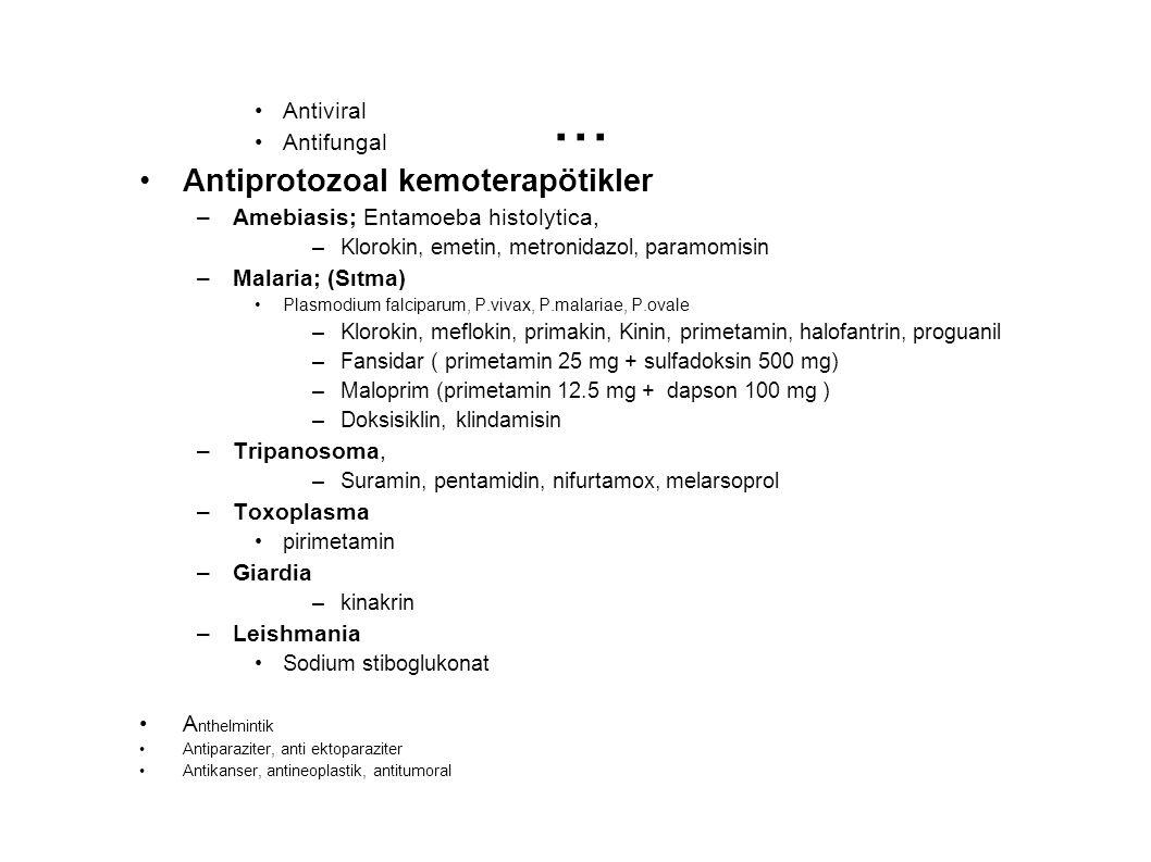 ... Antiviral Antifungal Antiprotozoal kemoterapötikler –Amebiasis; Entamoeba histolytica, –Klorokin, emetin, metronidazol, paramomisin –Malaria; (Sıt