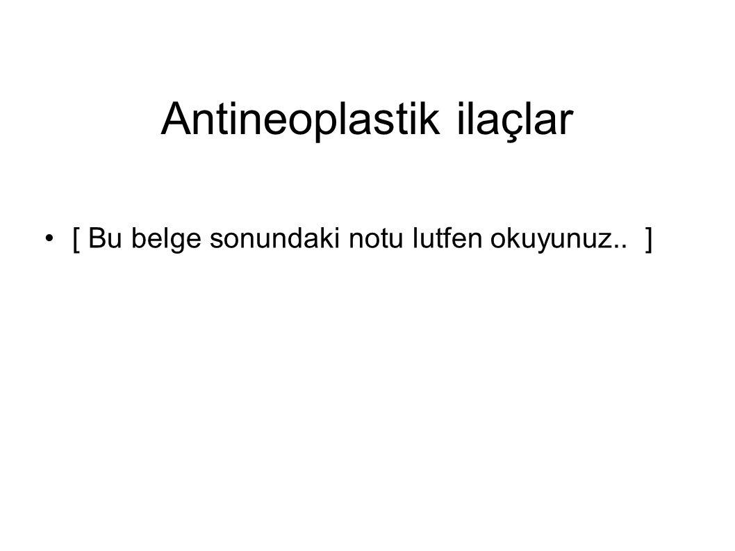 Antineoplastik ilaçlar [ Bu belge sonundaki notu lutfen okuyunuz.. ]