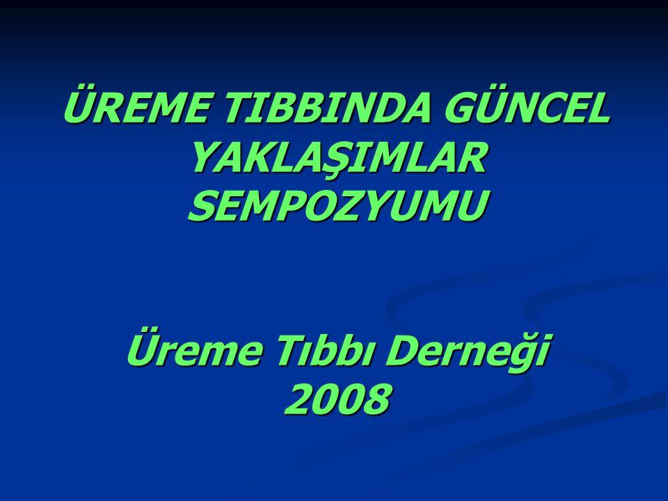 ÜREME TIBBINDA GÜNCEL YAKLAŞIMLAR SEMPOZYUMU Üreme Tıbbı Derneği 2008