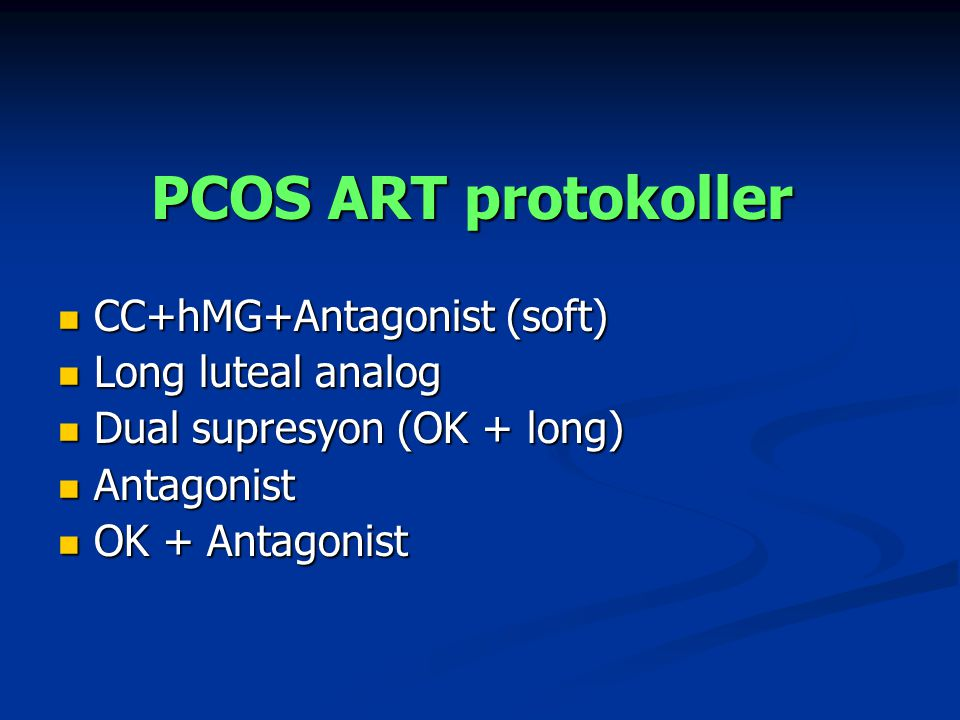 PCOS ART protokoller CC+hMG+Antagonist (soft) CC+hMG+Antagonist (soft) Long luteal analog Long luteal analog Dual supresyon (OK + long) Dual supresyon