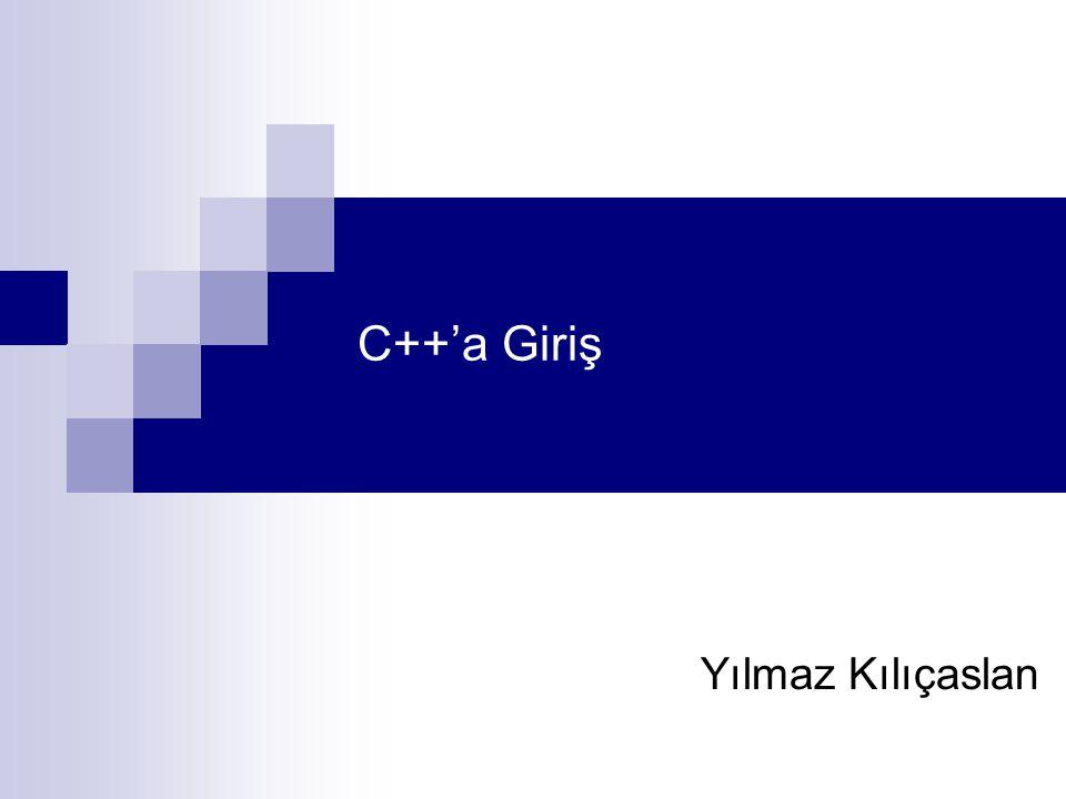 C DİLİNİN BİR ÜST-KÜMESİ OLARAK C++ Genel olarak, C'de mevcut olan her şey C++'da da vardır.