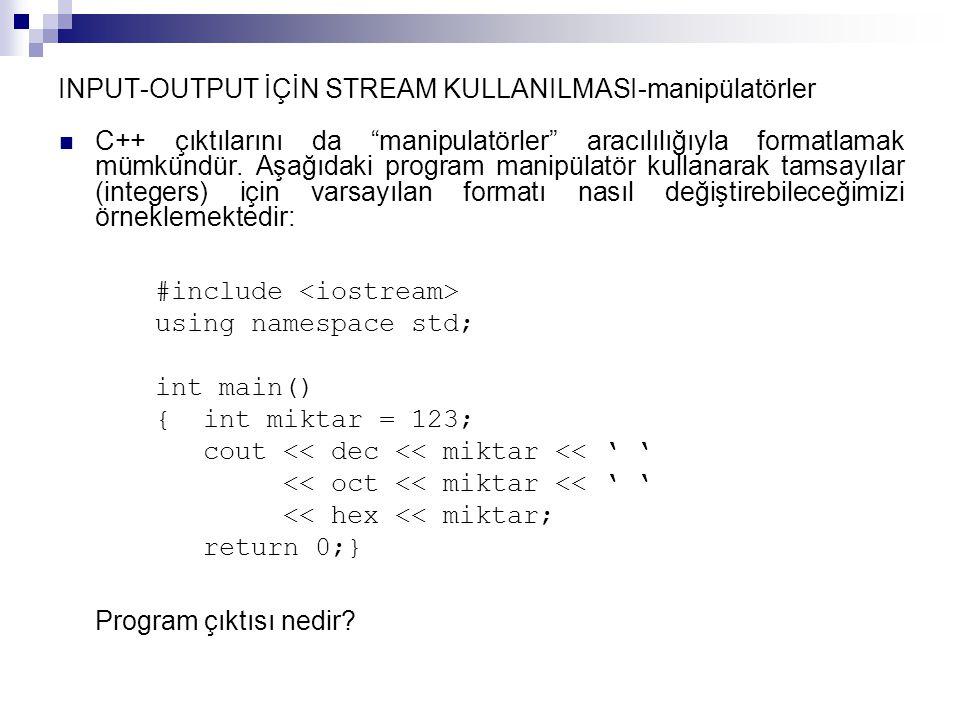 INPUT-OUTPUT İÇİN STREAM KULLANILMASI-manipülatörler C++ çıktılarını da manipulatörler aracılılığıyla formatlamak mümkündür.