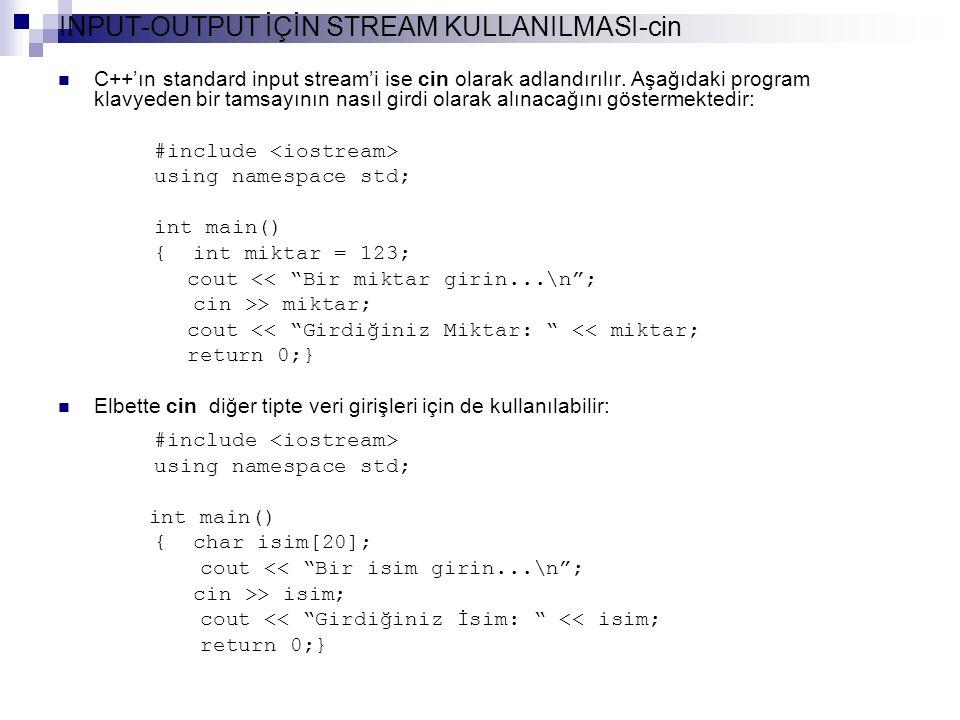INPUT-OUTPUT İÇİN STREAM KULLANILMASI-cin C++'ın standard input stream'i ise cin olarak adlandırılır.