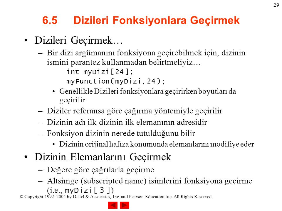 © Copyright 1992–2004 by Deitel & Associates, Inc. and Pearson Education Inc. All Rights Reserved. 29 6.5 Dizileri Fonksiyonlara Geçirmek Dizileri Geç