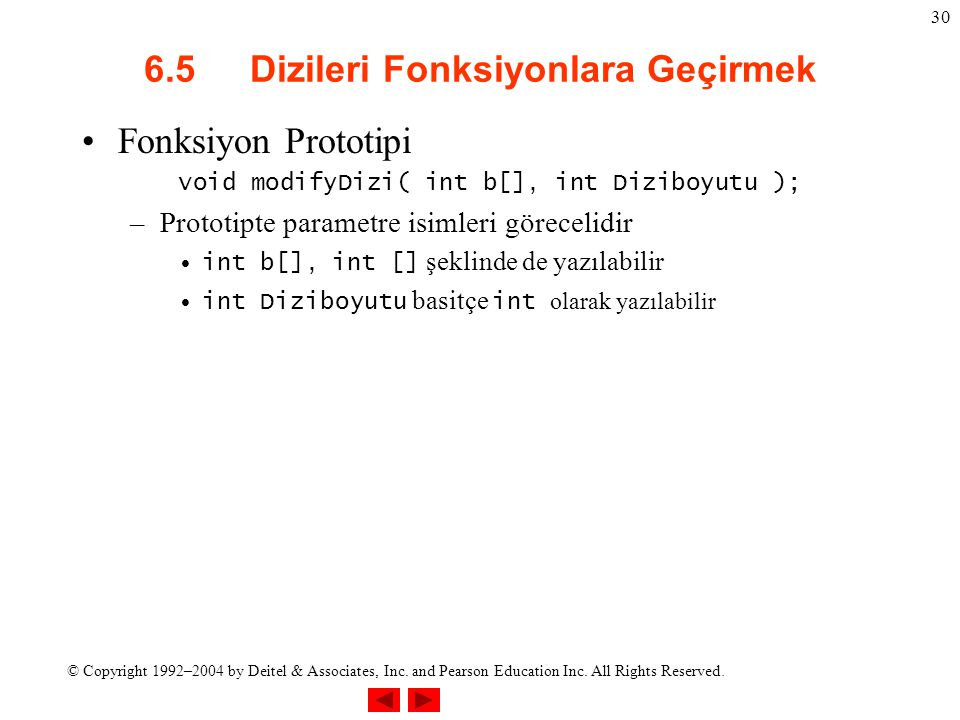 © Copyright 1992–2004 by Deitel & Associates, Inc. and Pearson Education Inc. All Rights Reserved. 30 6.5 Dizileri Fonksiyonlara Geçirmek Fonksiyon Pr