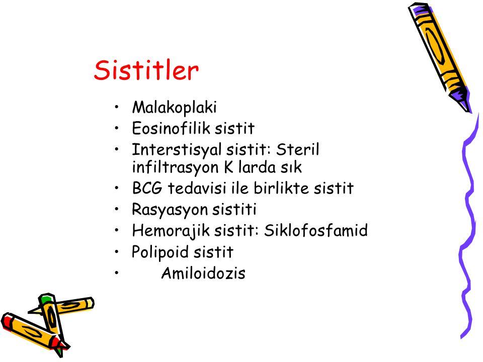 Sistitler Malakoplaki Eosinofilik sistit Interstisyal sistit: Steril infiltrasyon K larda sık BCG tedavisi ile birlikte sistit Rasyasyon sistiti Hemor