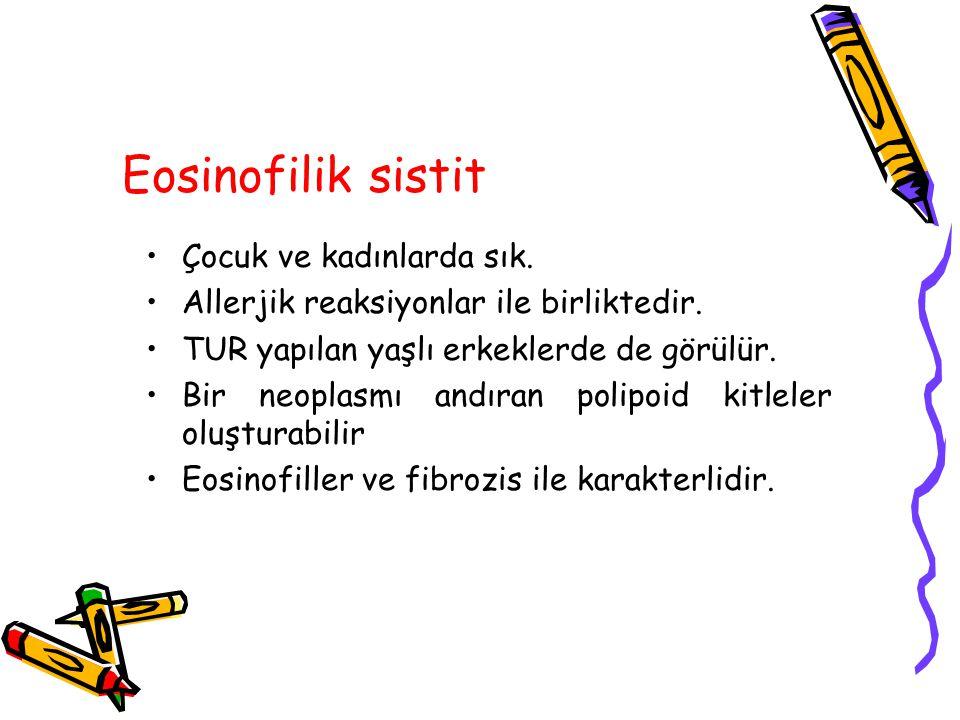 Eosinofilik sistit Çocuk ve kadınlarda sık. Allerjik reaksiyonlar ile birliktedir. TUR yapılan yaşlı erkeklerde de görülür. Bir neoplasmı andıran poli