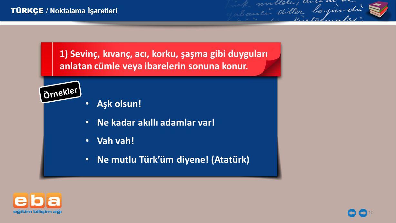 10 Aşk olsun! Ne kadar akıllı adamlar var! Vah vah! Ne mutlu Türk'üm diyene! (Atatürk) 1) Sevinç, kıvanç, acı, korku, şaşma gibi duyguları anlatan cüm