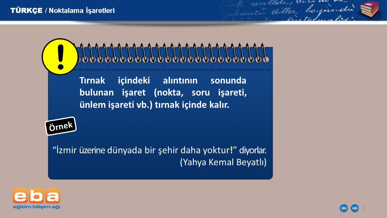 """3 Tırnak içindeki alıntının sonunda bulunan işaret (nokta, soru işareti, ünlem işareti vb.) tırnak içinde kalır. TÜRKÇE / Noktalama İşaretleri """"İzmir"""