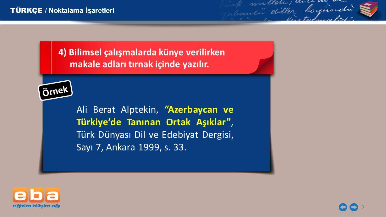 """Ö r n e k 8 Ali Berat Alptekin, """"Azerbaycan ve Türkiye'de Tanınan Ortak Aşıklar"""", Türk Dünyası Dil ve Edebiyat Dergisi, Sayı 7, Ankara 1999, s. 33. 4)"""