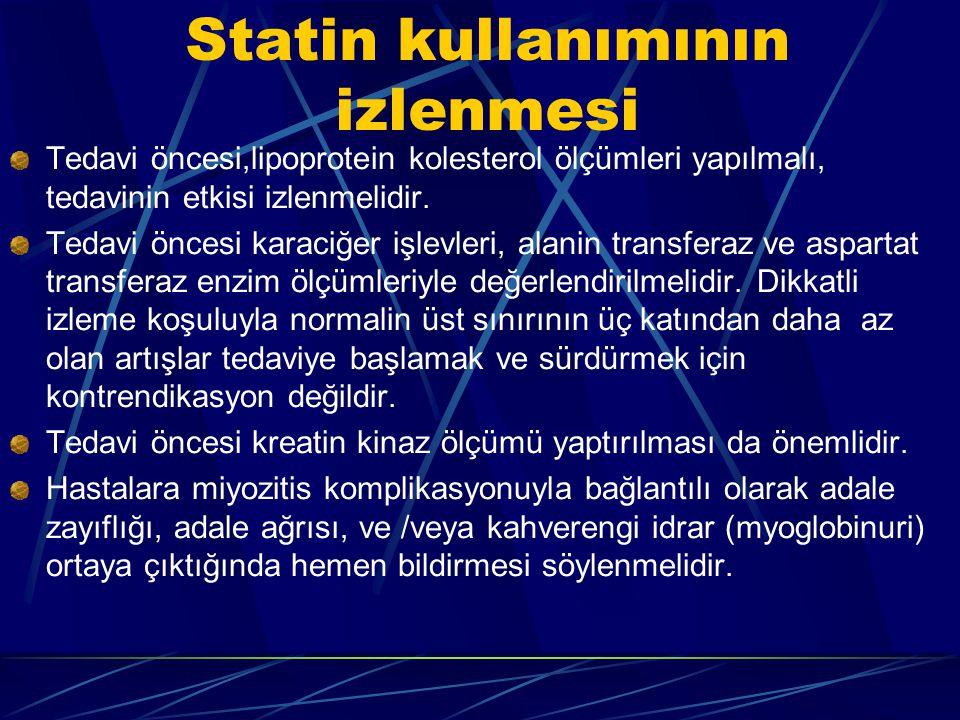 Statin kullanımının izlenmesi Tedavi öncesi,lipoprotein kolesterol ölçümleri yapılmalı, tedavinin etkisi izlenmelidir.