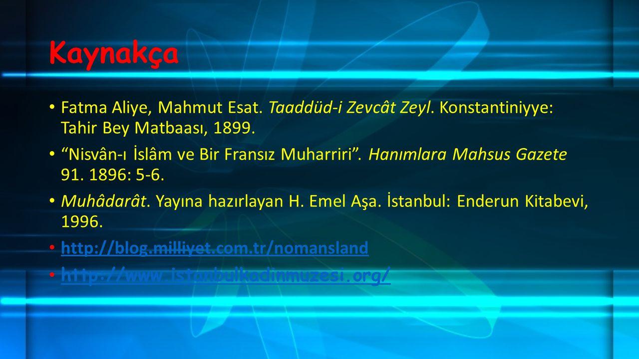 """Kaynakça Fatma Aliye, Mahmut Esat. Taaddüd-i Zevcât Zeyl. Konstantiniyye: Tahir Bey Matbaası, 1899. """"Nisvân-ı İslâm ve Bir Fransız Muharriri"""". Hanımla"""