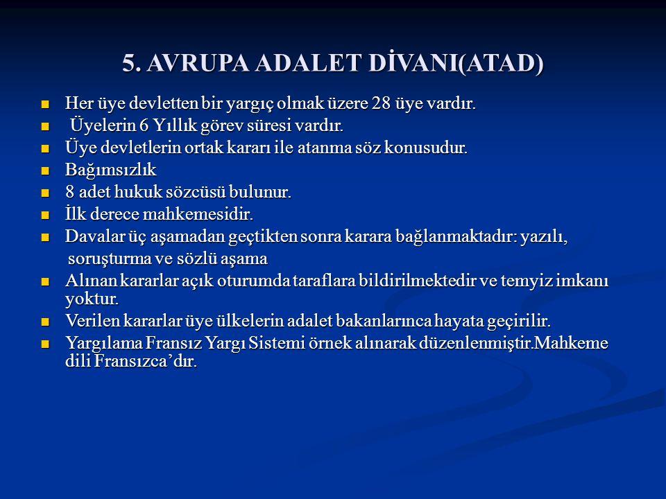 5. AVRUPA ADALET DİVANI(ATAD) Her üye devletten bir yargıç olmak üzere 28 üye vardır. Her üye devletten bir yargıç olmak üzere 28 üye vardır. Üyelerin