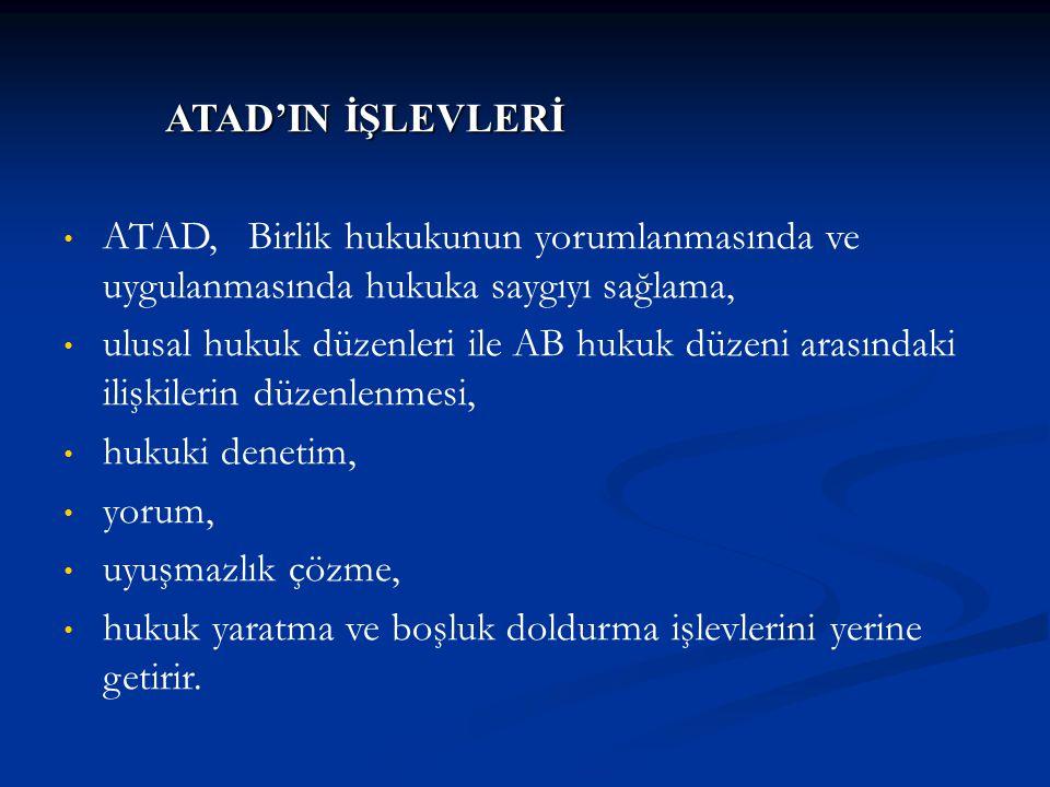 ATAD'IN İŞLEVLERİ ATAD'IN İŞLEVLERİ ATAD, Birlik hukukunun yorumlanmasında ve uygulanmasında hukuka saygıyı sağlama, ulusal hukuk düzenleri ile AB huk