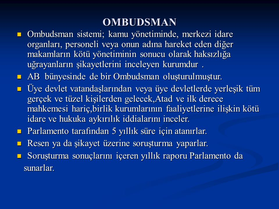 OMBUDSMAN Ombudsman sistemi; kamu yönetiminde, merkezi idare organları, personeli veya onun adına hareket eden diğer makamların kötü yönetiminin sonuc