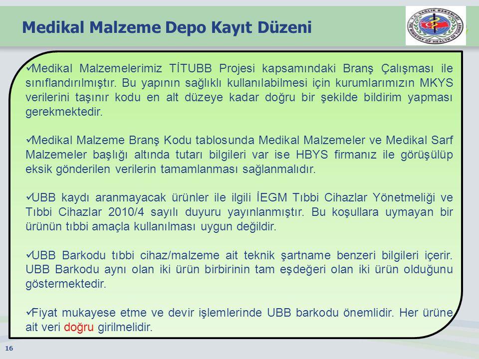 Medikal Malzeme Depo Kayıt Düzeni 16 Medikal Malzemelerimiz TİTUBB Projesi kapsamındaki Branş Çalışması ile sınıflandırılmıştır.