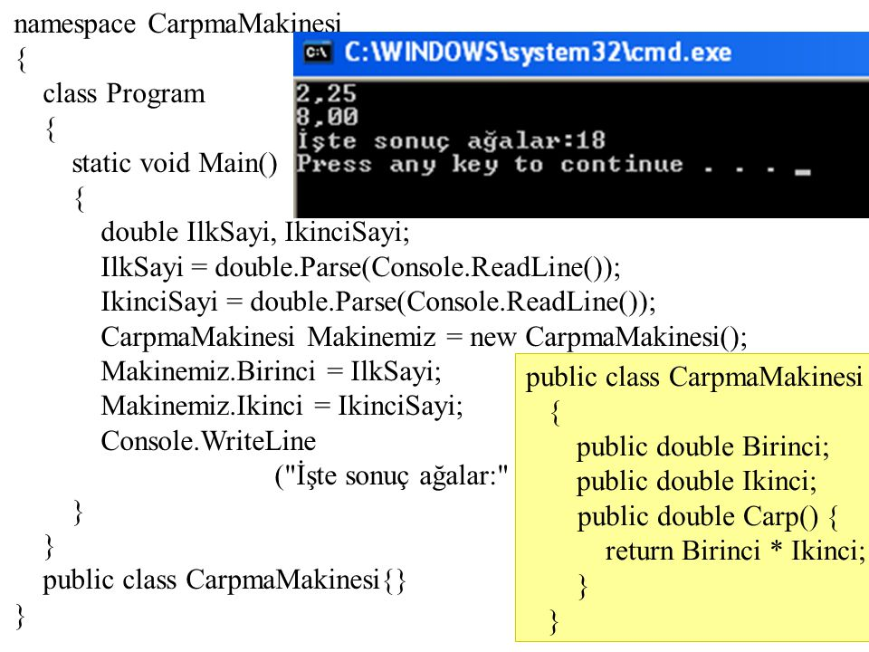 namespace CarpmaMakinesi { class Program { static void Main() { double IlkSayi, IkinciSayi; IlkSayi = double.Parse(Console.ReadLine()); IkinciSayi = d