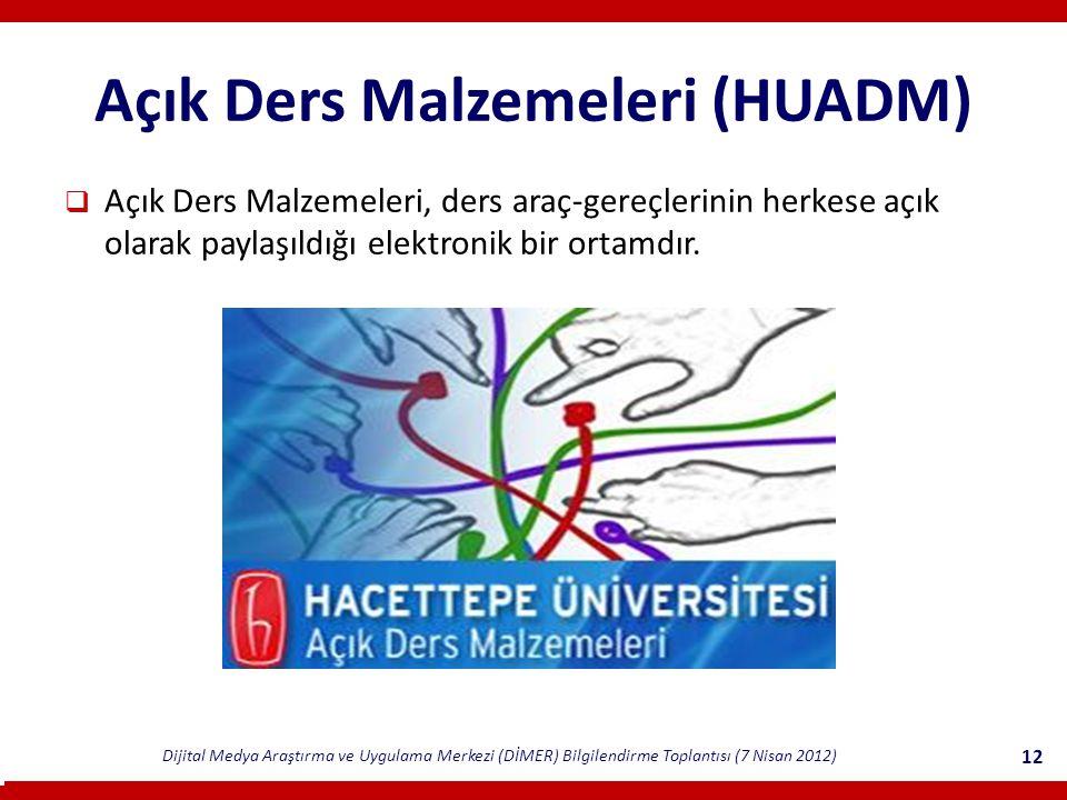 Dijital Medya Araştırma ve Uygulama Merkezi (DİMER) Bilgilendirme Toplantısı (7 Nisan 2012) 12 Açık Ders Malzemeleri (HUADM)  Açık Ders Malzemeleri, ders araç-gereçlerinin herkese açık olarak paylaşıldığı elektronik bir ortamdır.