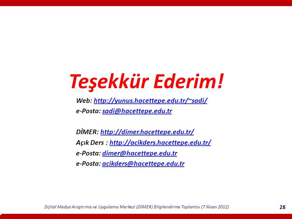 Dijital Medya Araştırma ve Uygulama Merkezi (DİMER) Bilgilendirme Toplantısı (7 Nisan 2012) 28 Teşekkür Ederim.
