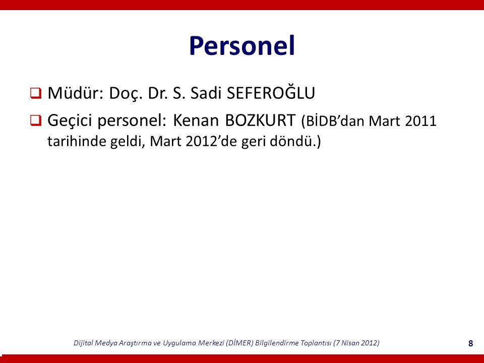 Dijital Medya Araştırma ve Uygulama Merkezi (DİMER) Bilgilendirme Toplantısı (7 Nisan 2012) 8 Personel  Müdür: Doç.