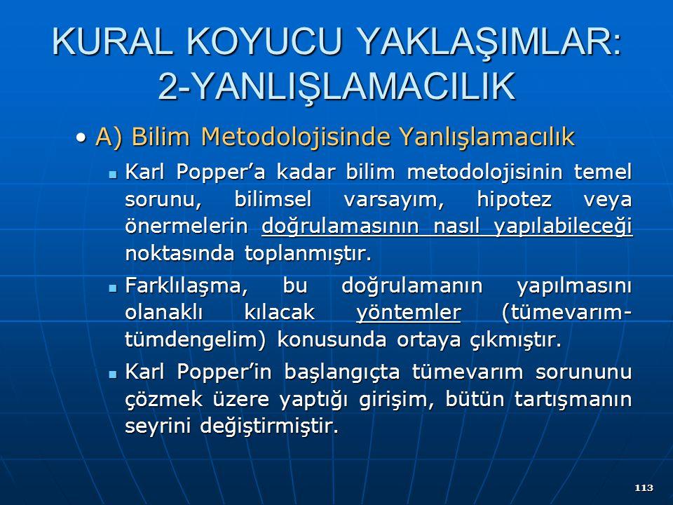 113 KURAL KOYUCU YAKLAŞIMLAR: 2-YANLIŞLAMACILIK A) Bilim Metodolojisinde YanlışlamacılıkA) Bilim Metodolojisinde Yanlışlamacılık Karl Popper'a kadar b