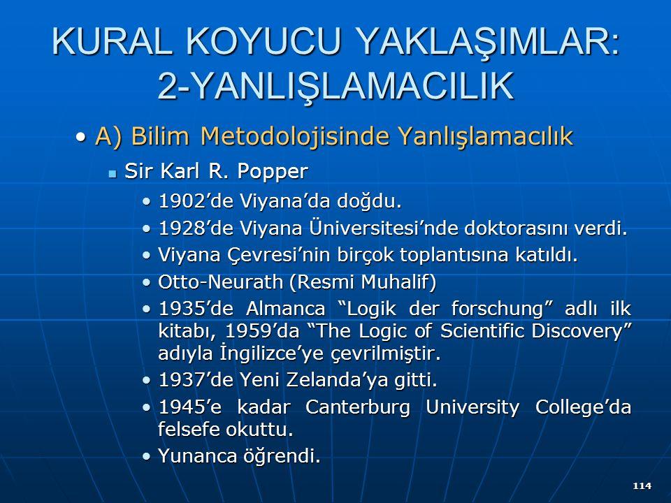 114 KURAL KOYUCU YAKLAŞIMLAR: 2-YANLIŞLAMACILIK A) Bilim Metodolojisinde YanlışlamacılıkA) Bilim Metodolojisinde Yanlışlamacılık Sir Karl R. Popper Si