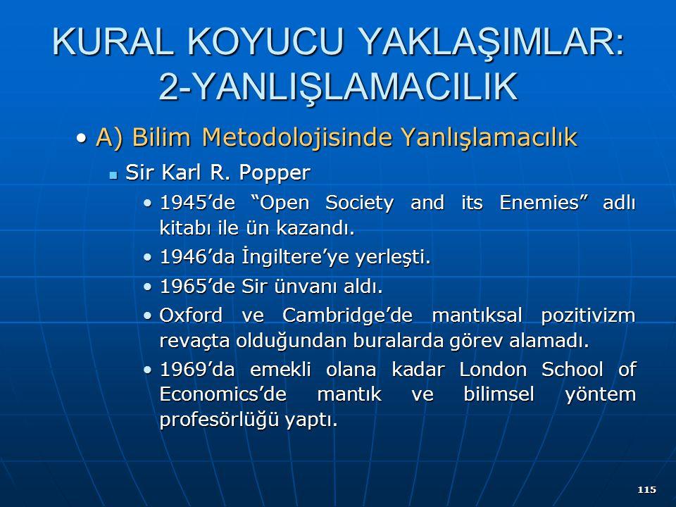 115 KURAL KOYUCU YAKLAŞIMLAR: 2-YANLIŞLAMACILIK A) Bilim Metodolojisinde YanlışlamacılıkA) Bilim Metodolojisinde Yanlışlamacılık Sir Karl R. Popper Si