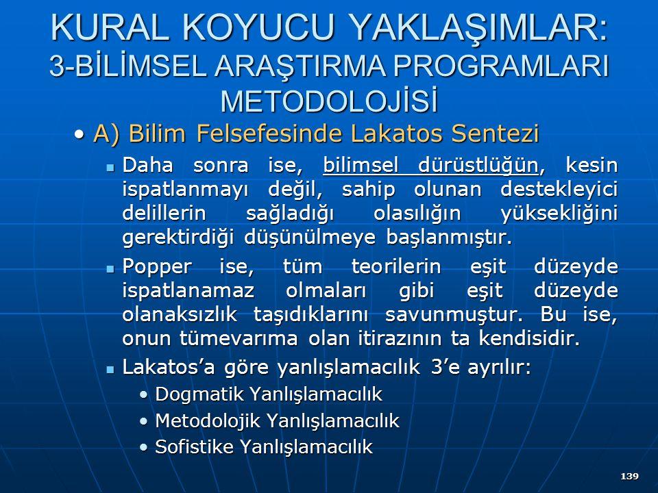 139 KURAL KOYUCU YAKLAŞIMLAR: 3-BİLİMSEL ARAŞTIRMA PROGRAMLARI METODOLOJİSİ A) Bilim Felsefesinde Lakatos SenteziA) Bilim Felsefesinde Lakatos Sentezi