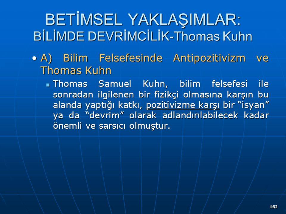162 BETİMSEL YAKLAŞIMLAR: BİLİMDE DEVRİMCİLİK-Thomas Kuhn A) Bilim Felsefesinde Antipozitivizm ve Thomas KuhnA) Bilim Felsefesinde Antipozitivizm ve T
