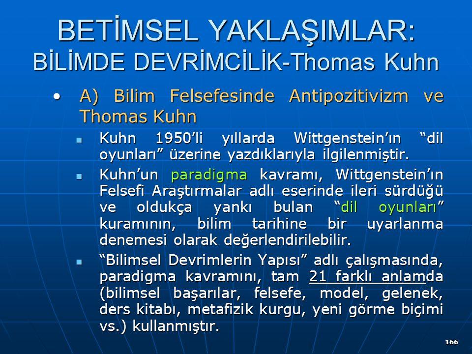 166 BETİMSEL YAKLAŞIMLAR: BİLİMDE DEVRİMCİLİK-Thomas Kuhn A) Bilim Felsefesinde Antipozitivizm ve Thomas KuhnA) Bilim Felsefesinde Antipozitivizm ve T