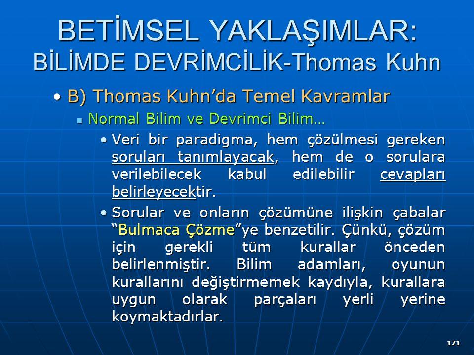 171 BETİMSEL YAKLAŞIMLAR: BİLİMDE DEVRİMCİLİK-Thomas Kuhn B) Thomas Kuhn'da Temel KavramlarB) Thomas Kuhn'da Temel Kavramlar Normal Bilim ve Devrimci