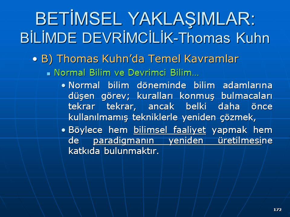 172 BETİMSEL YAKLAŞIMLAR: BİLİMDE DEVRİMCİLİK-Thomas Kuhn B) Thomas Kuhn'da Temel KavramlarB) Thomas Kuhn'da Temel Kavramlar Normal Bilim ve Devrimci