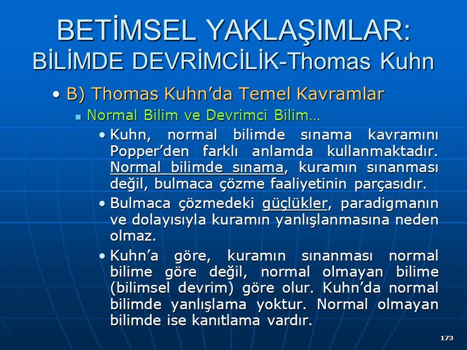 173 BETİMSEL YAKLAŞIMLAR: BİLİMDE DEVRİMCİLİK-Thomas Kuhn B) Thomas Kuhn'da Temel KavramlarB) Thomas Kuhn'da Temel Kavramlar Normal Bilim ve Devrimci