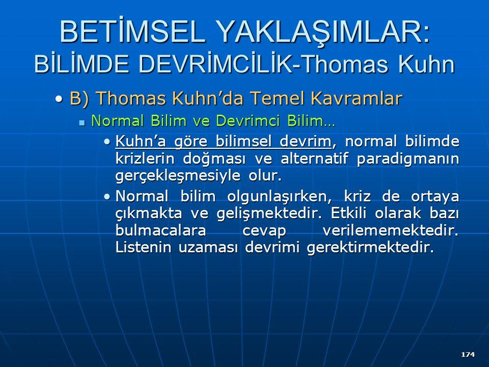 174 BETİMSEL YAKLAŞIMLAR: BİLİMDE DEVRİMCİLİK-Thomas Kuhn B) Thomas Kuhn'da Temel KavramlarB) Thomas Kuhn'da Temel Kavramlar Normal Bilim ve Devrimci