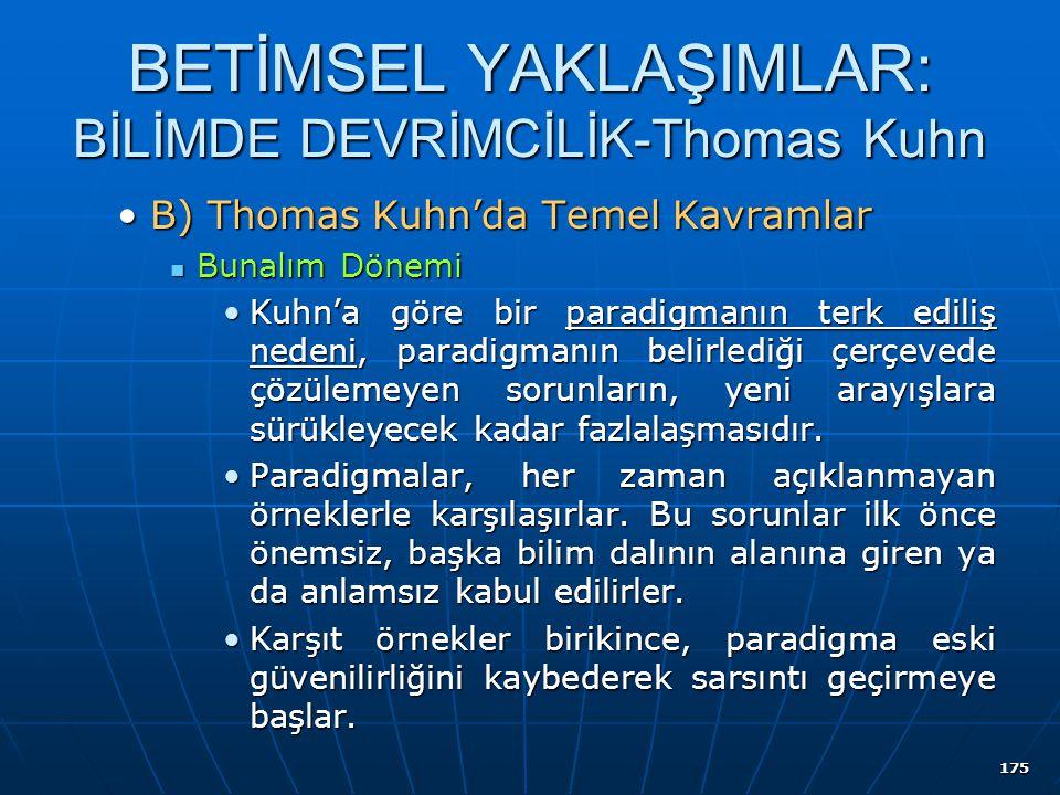 175 BETİMSEL YAKLAŞIMLAR: BİLİMDE DEVRİMCİLİK-Thomas Kuhn B) Thomas Kuhn'da Temel KavramlarB) Thomas Kuhn'da Temel Kavramlar Bunalım Dönemi Bunalım Dö