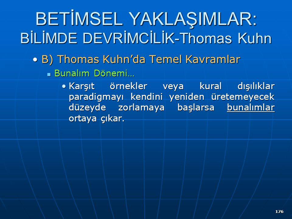 176 BETİMSEL YAKLAŞIMLAR: BİLİMDE DEVRİMCİLİK-Thomas Kuhn B) Thomas Kuhn'da Temel KavramlarB) Thomas Kuhn'da Temel Kavramlar Bunalım Dönemi… Bunalım D
