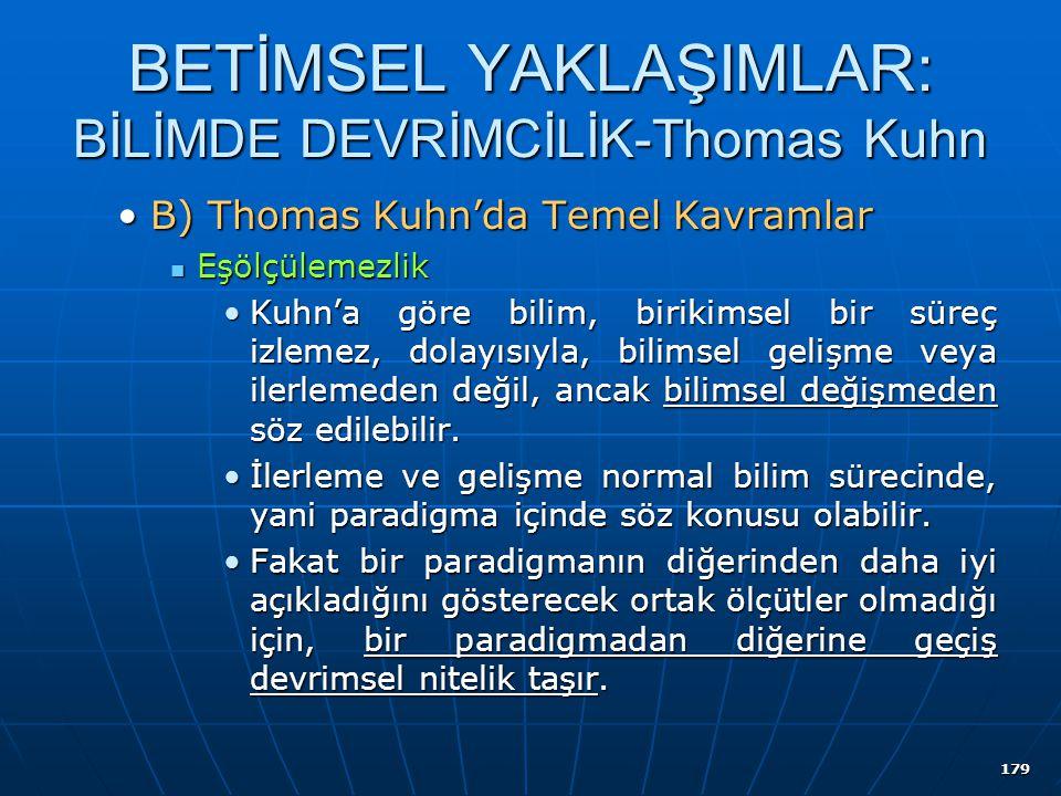 179 BETİMSEL YAKLAŞIMLAR: BİLİMDE DEVRİMCİLİK-Thomas Kuhn B) Thomas Kuhn'da Temel KavramlarB) Thomas Kuhn'da Temel Kavramlar Eşölçülemezlik Eşölçüleme