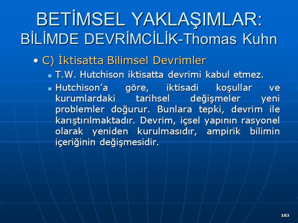 183 BETİMSEL YAKLAŞIMLAR: BİLİMDE DEVRİMCİLİK-Thomas Kuhn C) İktisatta Bilimsel DevrimlerC) İktisatta Bilimsel Devrimler T.W. Hutchison iktisatta devr