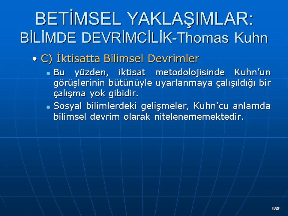185 BETİMSEL YAKLAŞIMLAR: BİLİMDE DEVRİMCİLİK-Thomas Kuhn C) İktisatta Bilimsel DevrimlerC) İktisatta Bilimsel Devrimler Bu yüzden, iktisat metodoloji