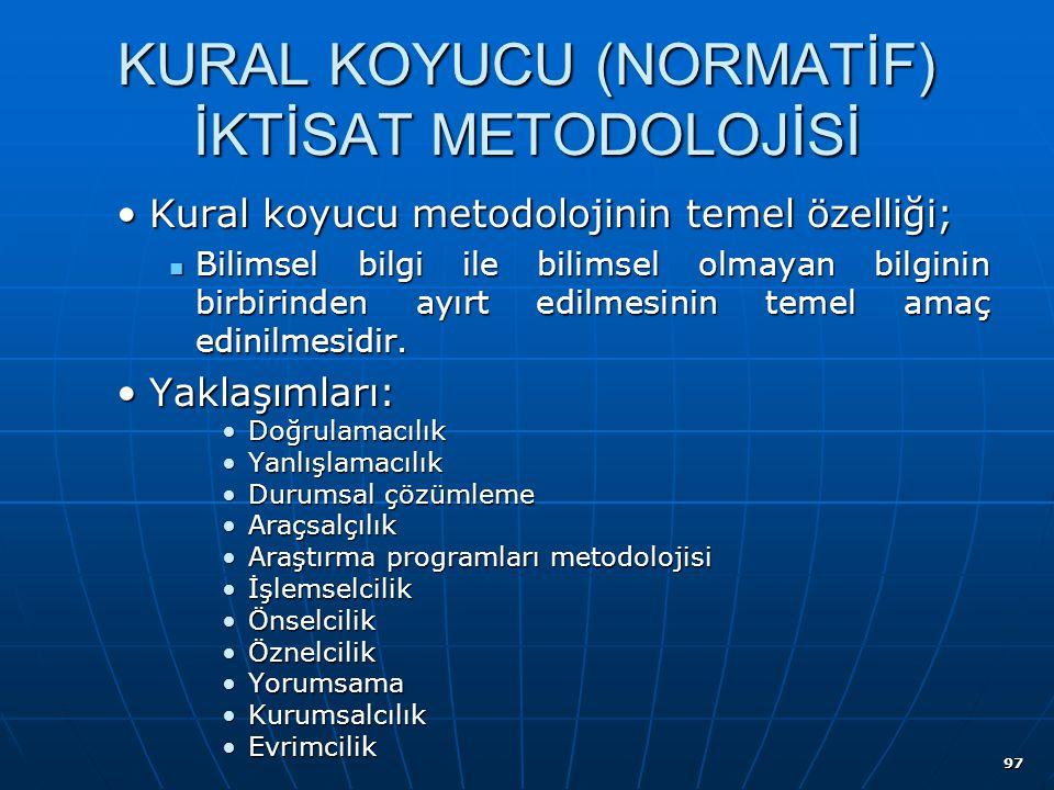 97 KURAL KOYUCU (NORMATİF) İKTİSAT METODOLOJİSİ Kural koyucu metodolojinin temel özelliği;Kural koyucu metodolojinin temel özelliği; Bilimsel bilgi il