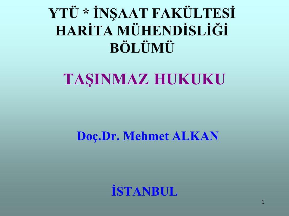 1 YTÜ * İNŞAAT FAKÜLTESİ HARİTA MÜHENDİSLİĞİ BÖLÜMÜ TAŞINMAZ HUKUKU Doç.Dr. Mehmet ALKAN İSTANBUL