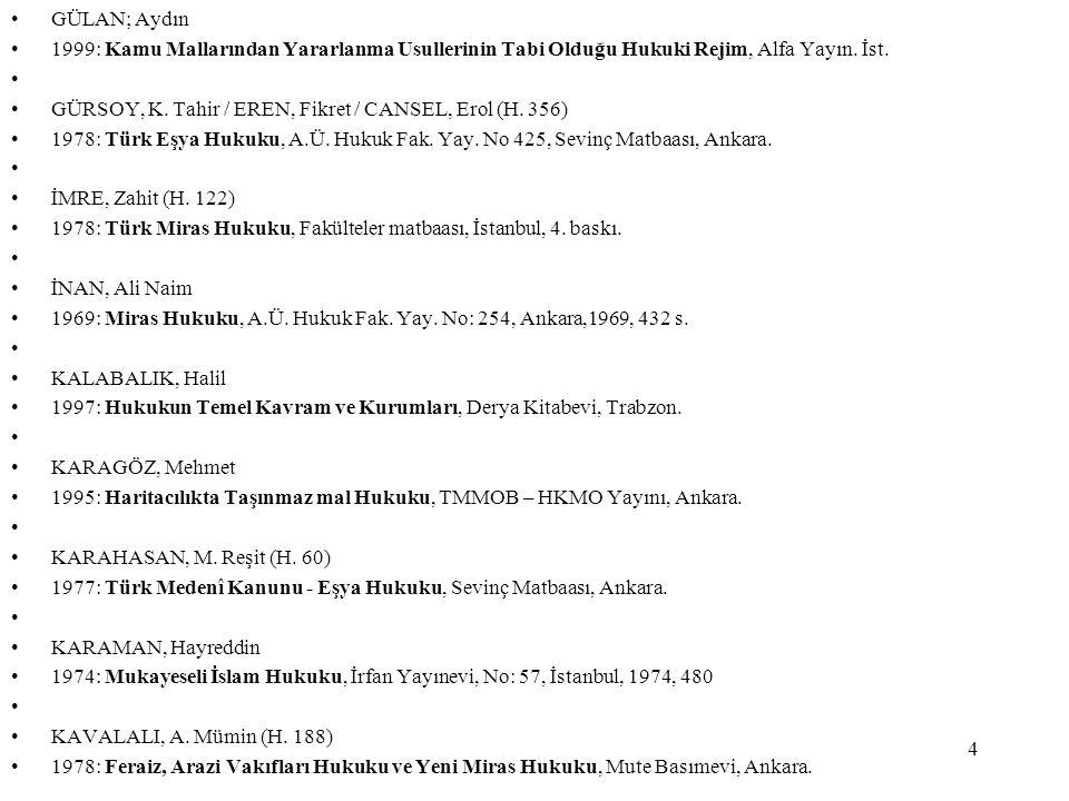 4 GÜLAN; Aydın 1999: Kamu Mallarından Yararlanma Usullerinin Tabi Olduğu Hukuki Rejim, Alfa Yayın. İst. GÜRSOY, K. Tahir / EREN, Fikret / CANSEL, Erol