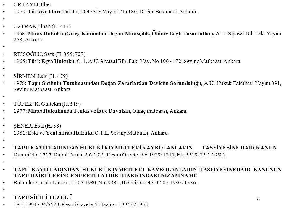 6 ORTAYLI, İlber 1979: Türkiye İdare Tarihi, TODAİE Yayını, No 180, Doğan Basımevi, Ankara. ÖZTRAK, İlhan (H. 417) 1968: Miras Hukuku (Giriş, Kanundan
